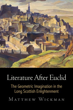 Literature After Euclid: The Geometric Imagination in the Long Scottish Enlightenment